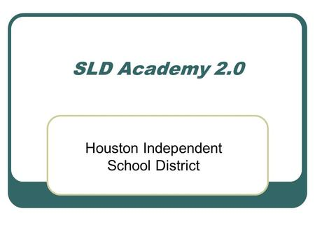 SLD Academy 2.0 Houston Independent School District.