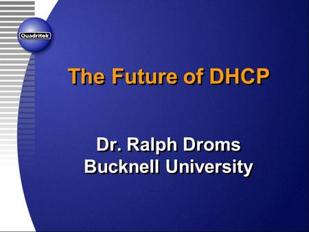 The Future of DHCP Dr. Ralph Droms Bucknell University.