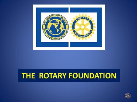 THE ROTARY FOUNDATION. The Rotary Foundation is Unique Our nonprofit work addresses various diverse causes, locally and internationally World reach is.