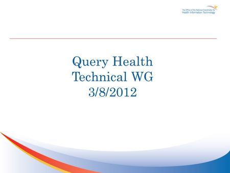Query Health Technical WG 3/8/2012. Agenda TopicTime Slot Administrative stuff and reminders2:05 – 2:10 pm RI Update2:10 – 2:20 pm HQMF to Java Script.