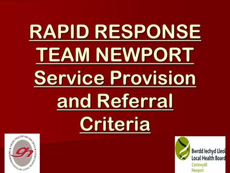 RAPID RESPONSE TEAM NEWPORT Service Provision and Referral Criteria.