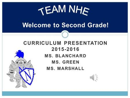 CURRICULUM PRESENTATION 2015-2016 MS. BLANCHARD MS. GREEN MS. MARSHALL Welcome to Second Grade!