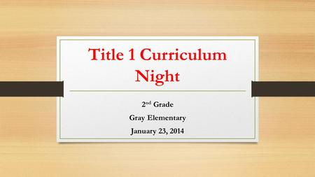 Title 1 Curriculum Night 2 nd Grade Gray Elementary January 23, 2014.