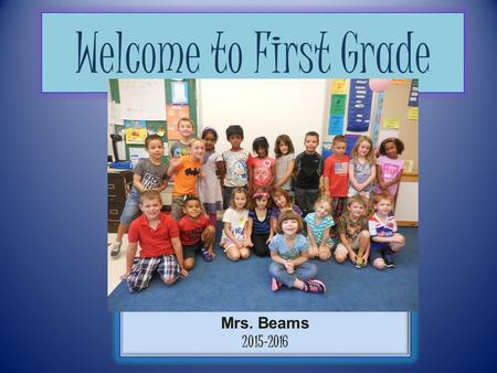 Welcome to First Grade Mrs. Beams 2015-2016. About me…. I grew up in Vestal, NY I went to SUNY Oneonta and Binghamton I have been in East Greenbush since.