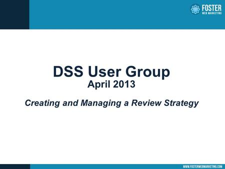 DSS User Group April 2013 Creating and Managing a Review Strategy.