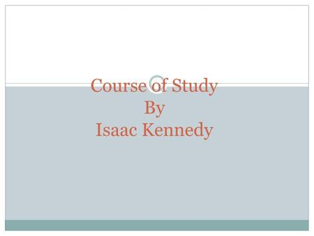 Course of Study By Isaac Kennedy. Assessment and Communications in Nursing Introduced to the nursing process. Learned about history of nursing. Introduced.