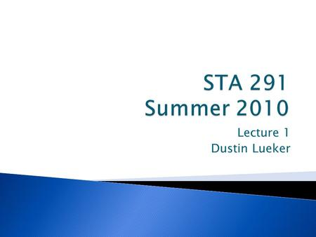 Lecture 1 Dustin Lueker.  Statistical terminology  Descriptive statistics  Probability and distribution functions  Inferential statistics ◦ Estimation.