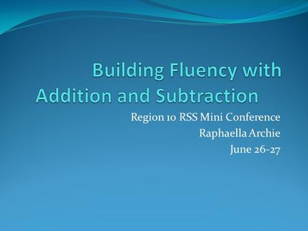 Region 10 RSS Mini Conference Raphaella Archie June 26-27.