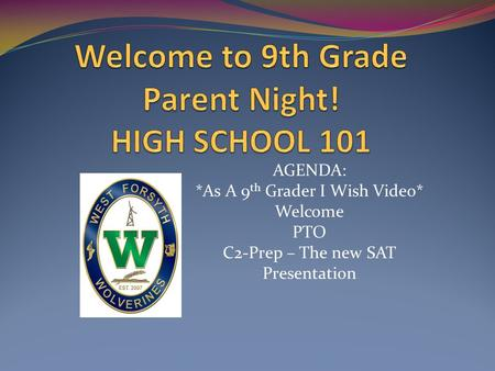 AGENDA: *As A 9 th Grader I Wish Video* Welcome PTO C2-Prep – The new SAT Presentation.
