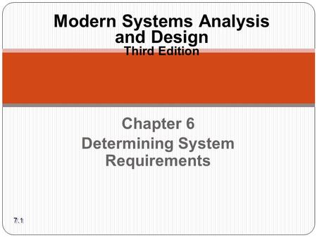 Chapter 6 Determining System Requirements Modern Systems Analysis and Design Third Edition 7.1.