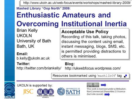 "A centre of expertise in digital information managementwww.ukoln.ac.uk Mashed Library ""Oop North"" 2009: Enthusiastic Amateurs and Overcoming Institutional."