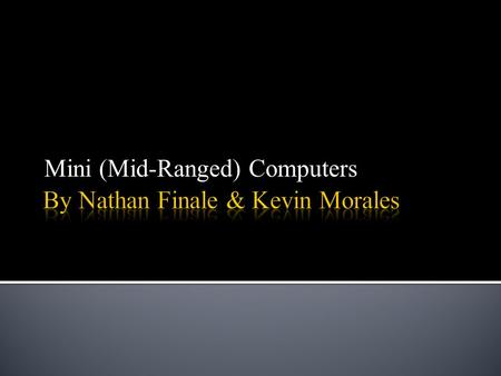 Mini (Mid-Ranged) Computers.  Computer that possesses the same components as large mainframes but has reduced memory and slower processing speeds.