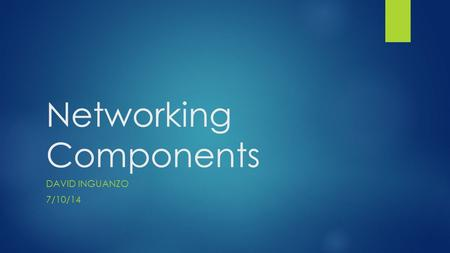 Networking Components DAVID INGUANZO 7/10/14. HUB ~$20 ($20 - $1,000+) Best for: home networks light traffic business environment connecting multiple.