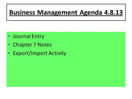 Business Management Agenda 4.8.13 Journal Entry Chapter 7 Notes Export/Import Activity.