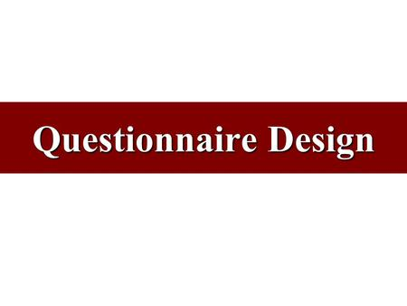 "Questionnaire Design. ""It is not every question that deserves an answer."" Publius Syrus (Roman, 1st century B.C.)"