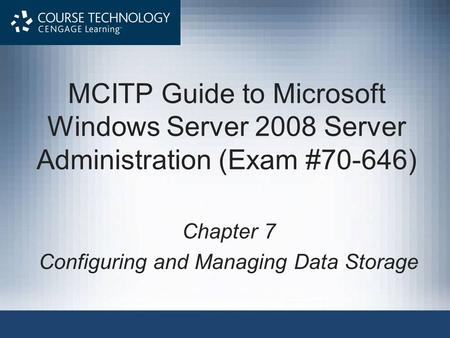 MCITP Guide to Microsoft Windows Server 2008 Server Administration (Exam #70-646) Chapter 7 Configuring and Managing Data Storage.