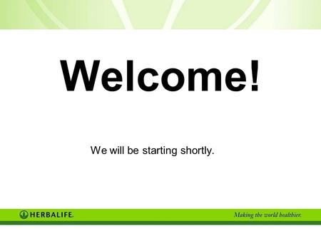 Welcome! We will be starting shortly.. What does Everybody Want? Lifestyle HEALTH 80% of Health is based on Nutrition TIME & MONEY (must have both)