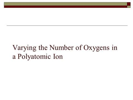 Varying the Number of Oxygens in a Polyatomic Ion.