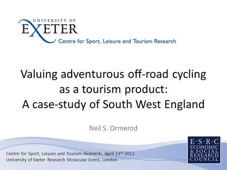 Valuing adventurous off-road cycling as a tourism product: A case-study of South West England Neil S. Ormerod Centre for Sport, Leisure and Tourism Research,