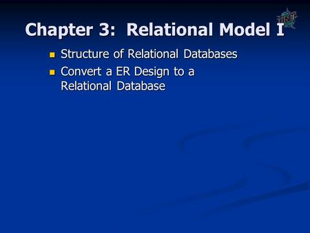 Chapter 3: Relational Model I Structure of Relational Databases Structure of Relational Databases Convert a ER Design to a Relational Database Convert.