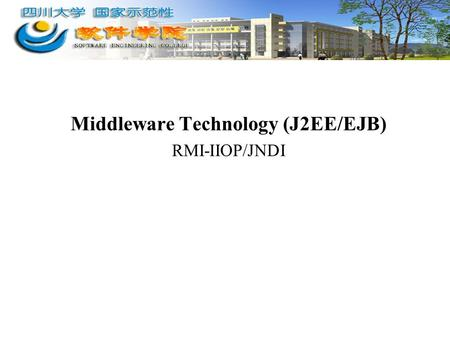 Middleware Technology (J2EE/EJB) RMI-IIOP/JNDI. 2 Distributed Objects EJB components are based on distributed objects. A distributed object can be called.