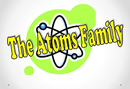 The Atoms Family.
