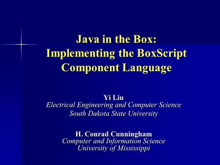 Java in the Box: Implementing the BoxScript Component Language Yi Liu Electrical Engineering and Computer Science South Dakota State University H. Conrad.