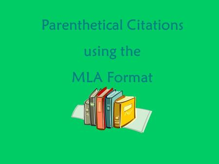 Parenthetical Citations using the MLA Format. Parenthetical Citations in MLA What are parenthetical citations? Material borrowed from another source is.