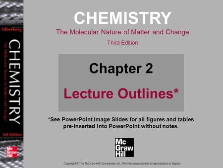 2-1 *See PowerPoint Image Slides for all figures and tables pre-inserted into PowerPoint without notes. CHEMISTRY The Molecular Nature of Matter and Change.