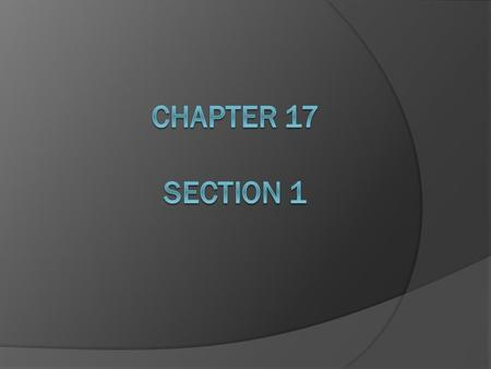 Chapter 17 Section 1.