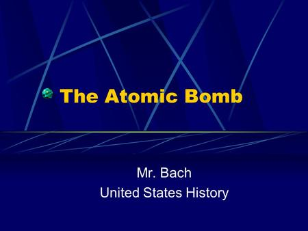The Atomic Bomb Mr. Bach United States History. A Letter of Warning In August of 1939, physicist Albert Einstein wrote President Roosevelt a letter informing.
