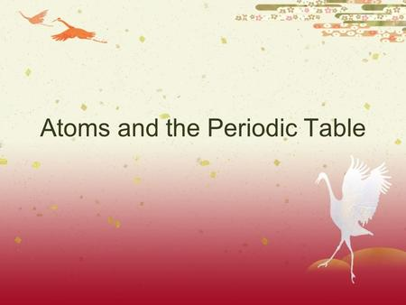 Atoms and the Periodic Table. What is an atom?  The Basic Building Block of matter.