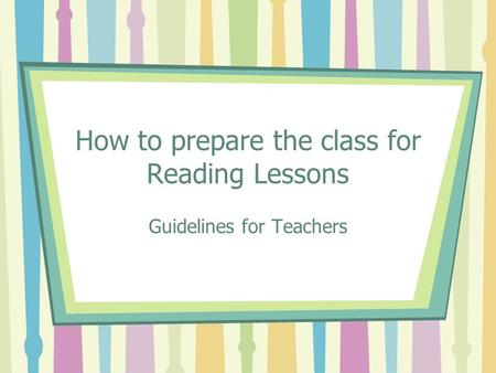 How to prepare the class for Reading Lessons Guidelines for Teachers.