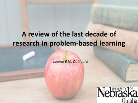 A review of the last decade of research in problem-based learning Lauren E.M. Dahlquist.