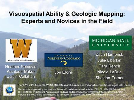 Visuospatial Ability & Geologic Mapping: Experts and Novices in the Field This work is supported by the National Science Foundation under Grants No. DRL-0815764.