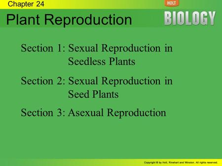 Chapter 24 Plant Reproduction Section 1: Sexual Reproduction in Seedless Plants Section 2: Sexual Reproduction in Seed Plants Section 3: Asexual Reproduction.