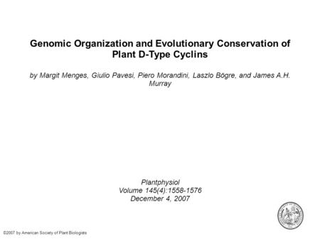 Genomic Organization and Evolutionary Conservation of Plant D-Type Cyclins by Margit Menges, Giulio Pavesi, Piero Morandini, Laszlo Bögre, and James A.H.