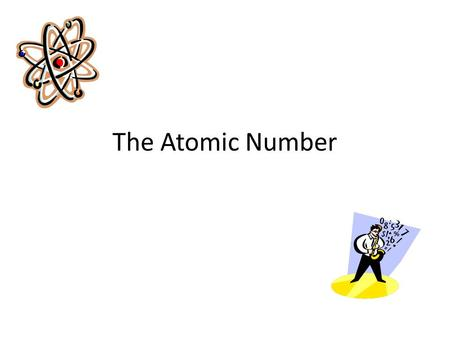 The Atomic Number. Reminder: Elements are different types of atoms (like different LEGO blocks) Elements are defined by the number of protons in the nucleus.