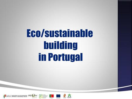 Eco/sustainable building in Portugal. The construction industry, which absorbs large quantities of resources and produces a high amount of waste, bearing.