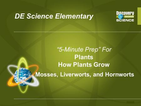 "DE Science Elementary ""5-Minute Prep"" For Plants How Plants Grow Mosses, Liverworts, and Hornworts."