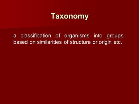 Taxonomy a classification of organisms into groups based on similarities of structure or origin etc.