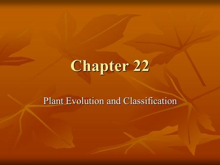 Chapter 22 Plant Evolution and Classification. Evolution The oldest plant fossils are 400 million years old. The oldest plant fossils are 400 million.