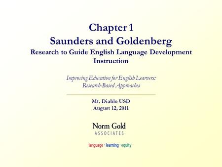 Chapter 1 Saunders and Goldenberg Research to Guide English Language Development Instruction Improving Education for English Learners: Research-Based.