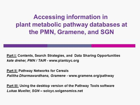 Accessing information in plant metabolic pathway databases at the PMN, Gramene, and SGN Part I: Contents, Search Strategies, and Data Sharing Opportunities.