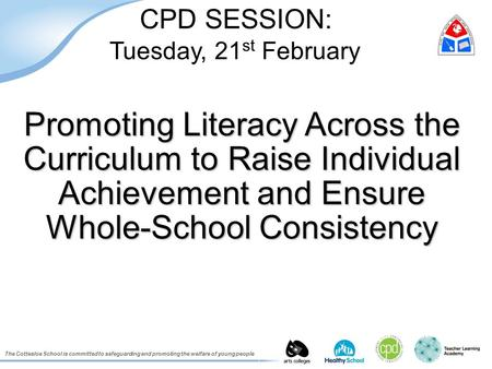 The Cottesloe School is committed to safeguarding and promoting the welfare of young people CPD SESSION: Tuesday, 21 st February Promoting Literacy Across.