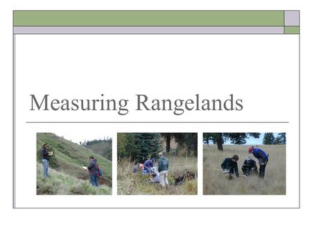 Measuring Rangelands. Uplands vs Riparian Vs Wetlands  Uplands = Drier areas on landscape that are only wet for short periods after precipitation events.