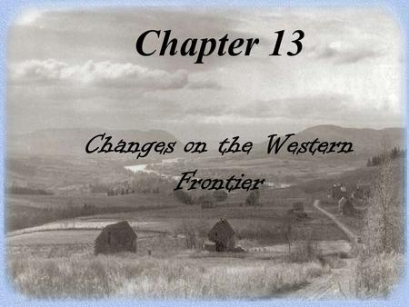 Chapter 13 Changes on the Western Frontier. Great Plains Indians 1. The Horse 2. The Buffalo 3. Family Life.