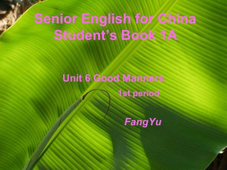 Senior English for China Student's Book 1A Unit 6 Good Manners 1st period FangYu.