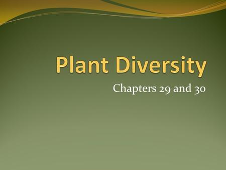 Chapters 29 and 30. Characteristics of All Plants Multicellular Eukaryotic Photosynthetic autotrophs Alternation of generations.