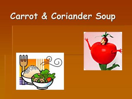Carrot & Coriander Soup. HYGIENE CHECK  APRONS ON  HAIR TIED BACK  JEWELLERY OFF  HANDS WASHED  BENCHES WIPED  SINKS FILLED WITH HOT SOAPY WATER.